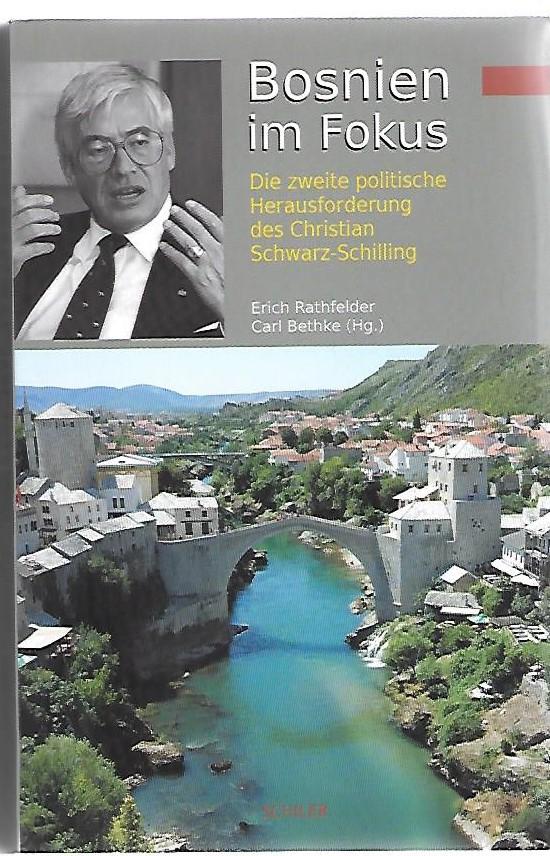 Bosnien im Fokus. Die zweite politische Herausforderung des Christian Schwarz-Schilling. 1. Auflage - Rathfelder, Erich und Carl Bethke
