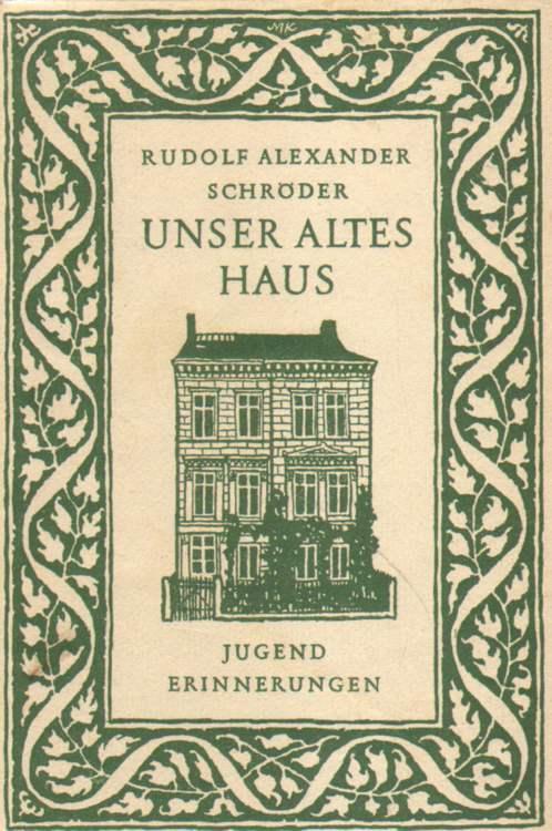 Schröder, Rudolf Alexander: Unser altes Haus. 1. - 3. Tausend