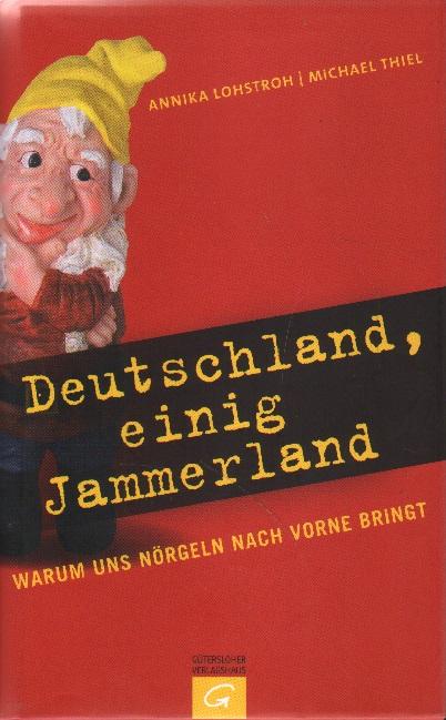 Deutschland, einige Jammerland.  1. Auflage - Lohstroh, Annika und Michael Thiel