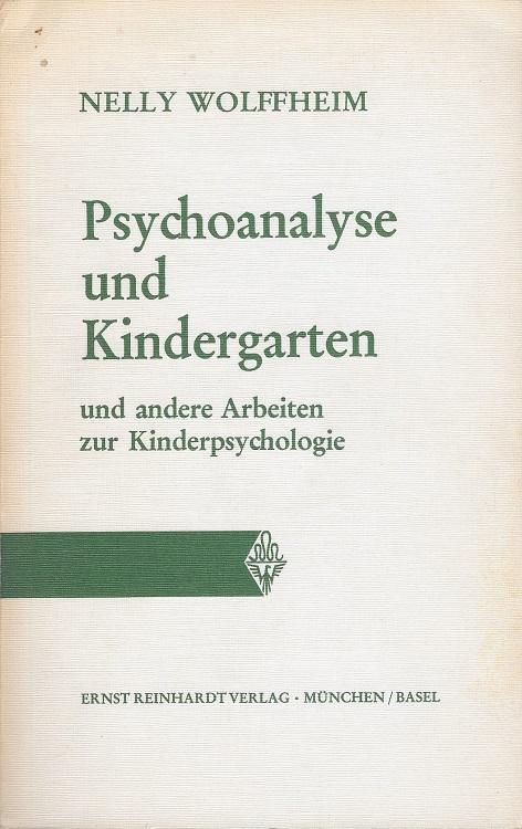 Wolffheim, Nelly: Psychoanalyse und Kindergarten und andere Arbeiten zur Kinderpsychologie.