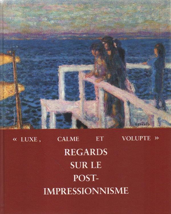 Luxe, calme et volupte. Regards sur le post-impressionnisme.