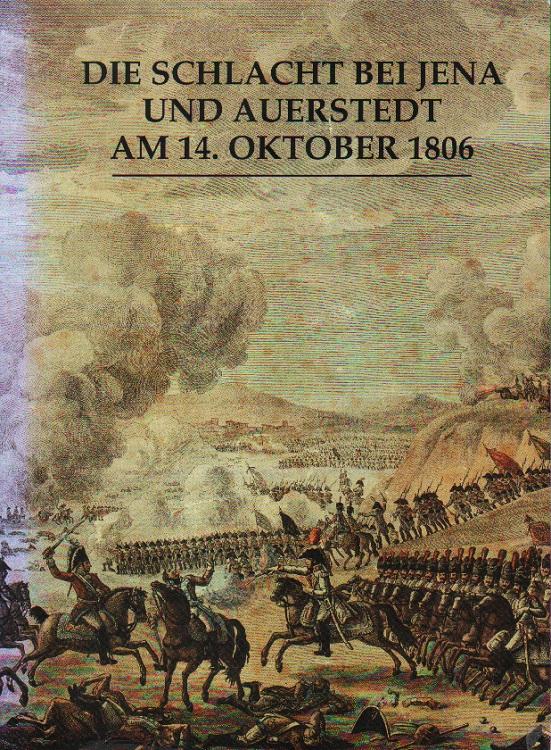 Die Schlacht bei Jena und Auerstedt am 14. Oktober 1806. 1. Auflage