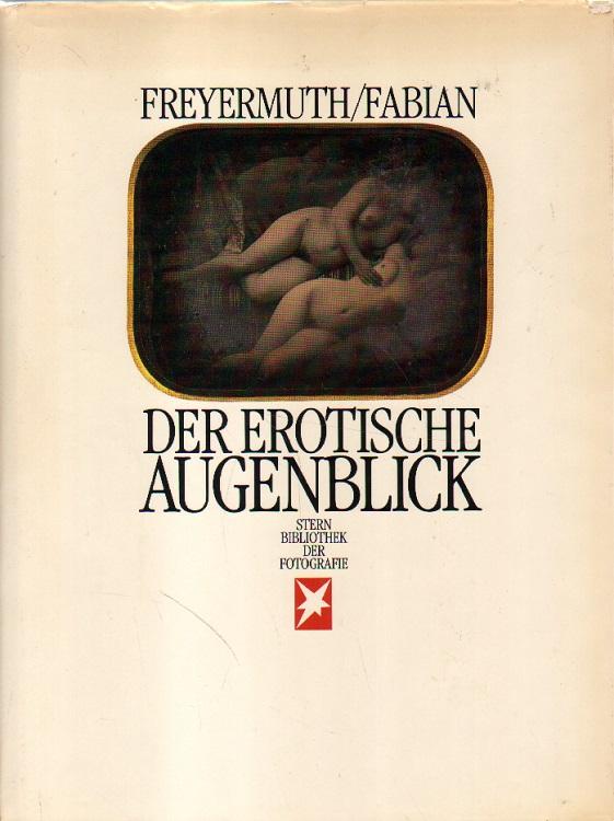 Freyermuth, Gundolf S. und Rainer Fabian: Der erotische Aufgenblick.