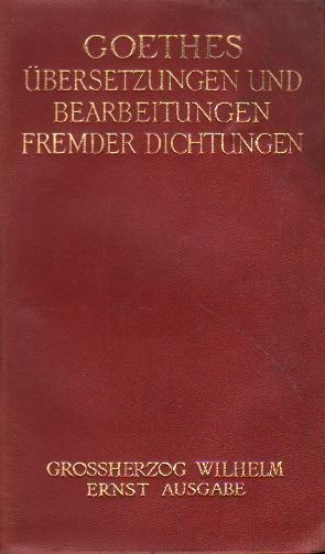 Goethes Übersetzungen und Bearbeitungen fremder Dichtungen.