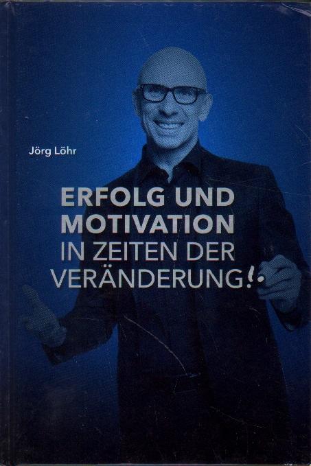 Erfolg und Motivation in Zeiten der Veränderung! 1. Auflage