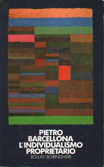 Barcellona, Pietro: L'individualismo proprietario. Ristampa gennaio 1980