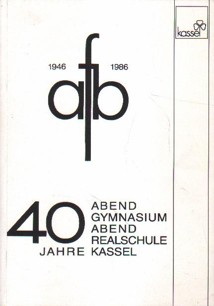 1946 - 1986. Festschrift zum vierzigjährigen Jubiläum des Abendgymnasiums und der Abendrealschule für Berufstätige in Kassel.