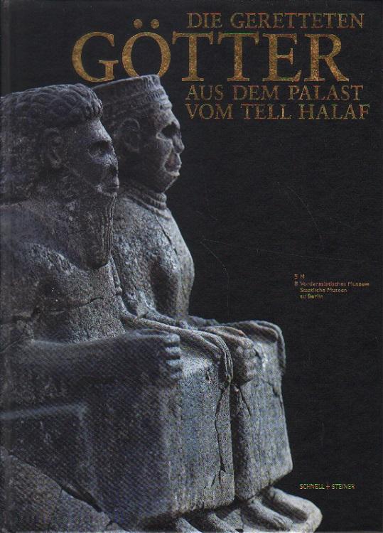 Die geretteten Götter aus dem Palast vom Tell Halaf. 1. Auflage