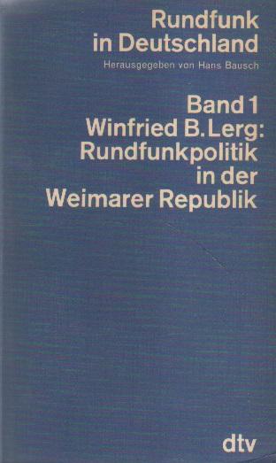 Lerg, Winfried B.: Rundfunkpolititik in der Weimarer Republik.
