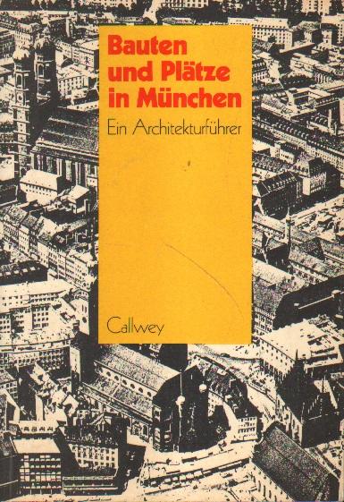 Bauten und Plätze in München. Ein Architekturführer.