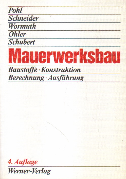 Mauerwerksbau. Baustoffe, Konstruktion, Berechnung, Ausführung. 4., neubearbeitete und erweiterte Auflage
