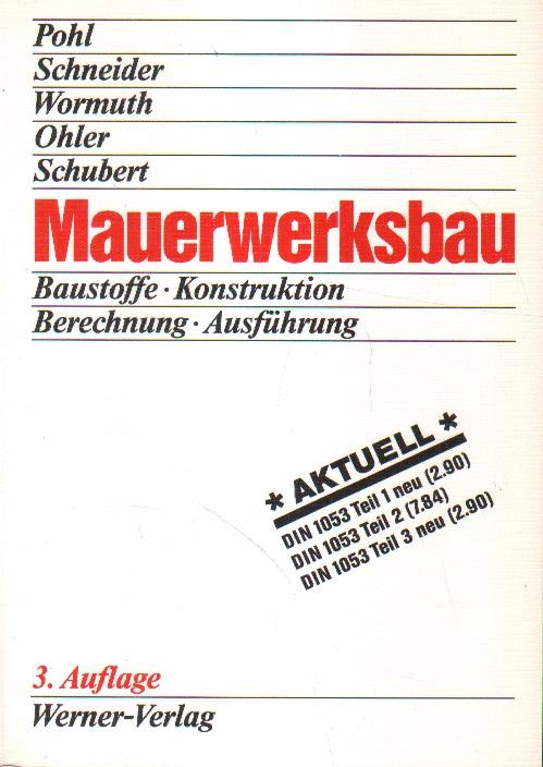 Mauerwerksbau. Baustoffe, Konstruktion, Berechnung, Ausführung. 3., neubearb. und erw. Aufl.