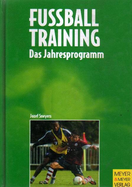 Fußballtraining. Das Jahresprogramm. 5., überarb. Aufl.