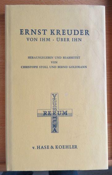 Ernst Kreuder - Von ihm, über ihn. Hg. und bearbeitet von Christoph Stoll und Bernd Goldmann.