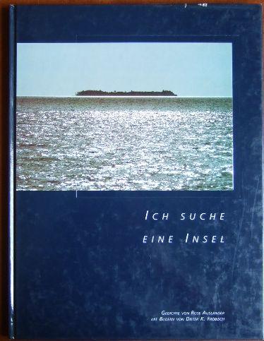 Ich suche eine Insel. Gedichte von Rose Ausländer. Mit Bildern von Dieter K. Fröbisch.