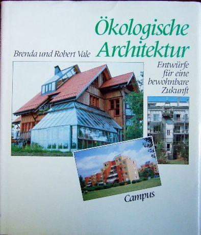 Ökologische Architektur. Entwürfe für eine bewohnbare Zukunft. Aus dem Englischen von Niels Kadritzke.