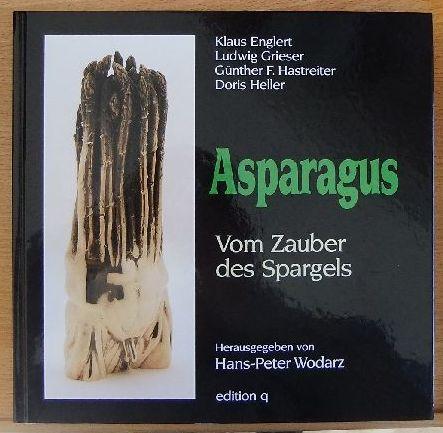 Asparagus : vom Zauber des Spargels. Mit Aquarellen von Kurt Sauer und Textbeitr. von Renate und Theo Hilgers. Hrsg. von Hans-Peter Wodarz