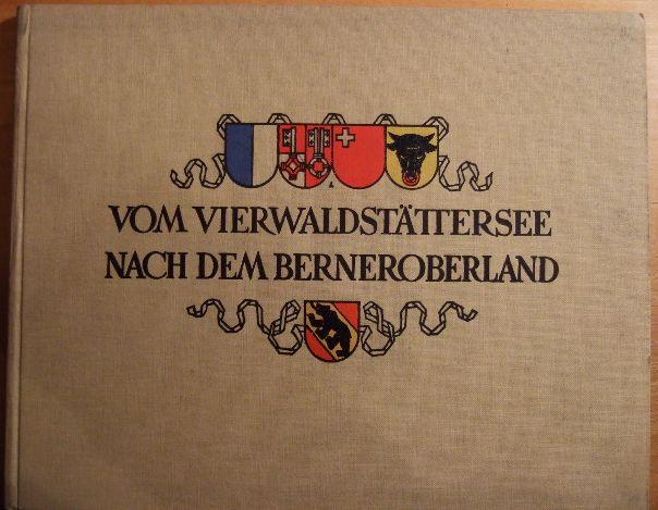 Vierwaldstättersee Berner Oberland Furka-Grimsel. Lake of Lucerne Bernese Oberland Furka-Grimsel. (Einband: Vom Vierwaldstättersee nach dem Berneroberland)