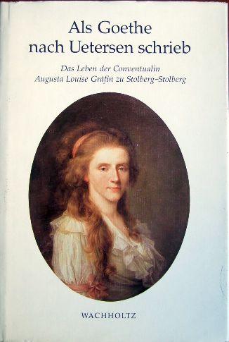 Als Goethe nach Uetersen schrieb : das Leben der Conventualin Augusta Louise Gräfin zu Stolberg-Stolberg. von