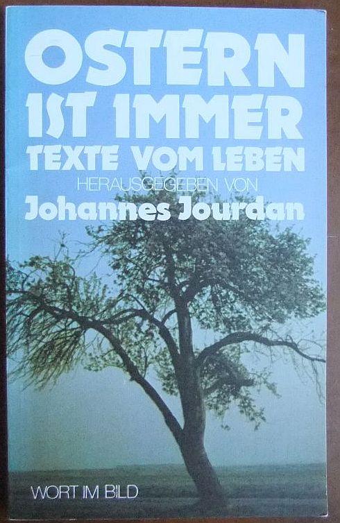 Jourdan, Johannes (Hrsg.): Ostern ist immer. Texte vom Leben 1. Aufl.