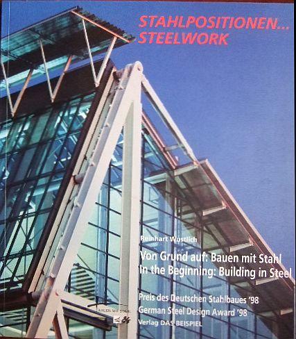 Stahlpositionen ... Steelwork. Preis des Deutschen Stahlbaues 1998. Von Grund auf: Bauen mit Stahl.Unter Mitarb. von Carl Steckeweh. Im Auftr. von Bauen mit Stahl e.V., Düsseldorf.