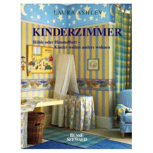 Laura Ashley - Kinderzimmer. Höhle oder Himmelbett - Kinder wollen anders wohnen. 1. dt. Ausgabe.