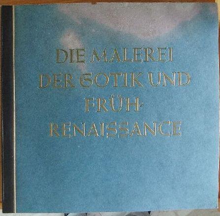 Die Malerei der Gotik und Frührenaissance. Bd. 2