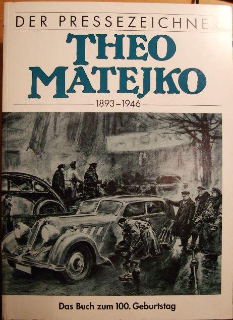 Der Pressezeichner Theo Matejko : 1893 - 1946 : das Buch zum 100. Geburtstag. [Verf.: im Auftr. des Vereins für Heimatgeschichte]