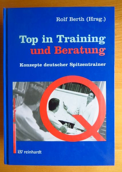 Top in Training und Beratung : Konzepte deutscher Spitzentrainer , mit zahlreichen Tabellen , [Management Q]. Hrsg. von. Mit Beitr. von Rolf Berth ...