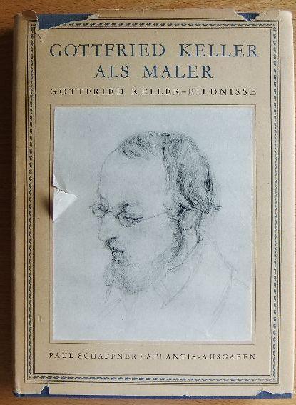 Schaffner, Paul: Gottfried Keller als Maler. Gottfried Keller - Bildnisse. 1. Ausg.
