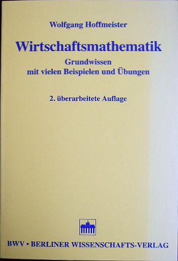 Wirtschaftsmathematik. Grundwissen mit vielen Beispielen und Übungen. 2., überarb. Aufl.