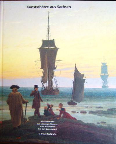 Kunstschätze aus Sachsen : Meisterwerke aus Leipziger Museen vom Mittelalter bis zur Gegenwart. [Hrsg.: Städtische Galerie im Prinz-Max-Palais Karlsruhe].