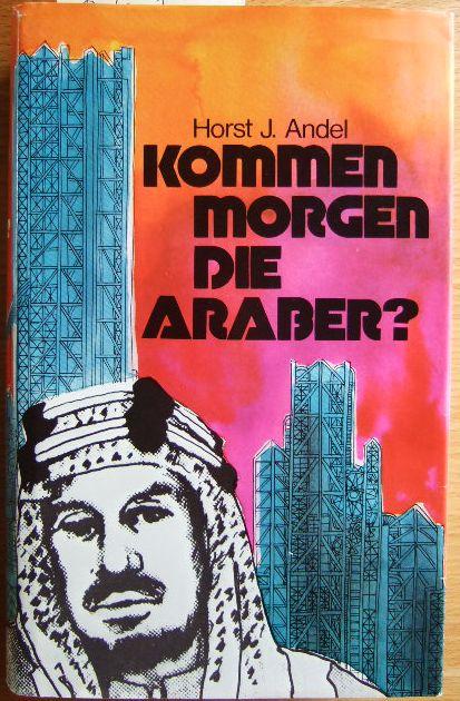 Kommen morgen die Araber? : Schicksalsfragen zwischen Morgenland u. Abendland.
