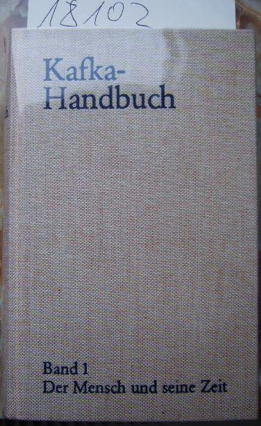 Kafka-Handbuch in zwei Bänden. Band 1: Der Mensch und seine Zeit.