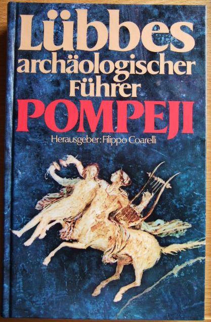 Lübbes archäologischer Führer Pompeji. von, Mariette de Vos Raaijmakers u. Arnold de Vos. Hrsg.: Filippo Coarelli. Übers.: Agnes Allroggen-Bedel. Photogr.: Mauro Pucciarelli