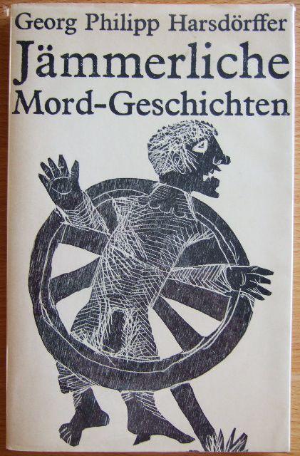 Jämmerliche Mord-Geschichten. Ausgewählte novellistische Prosa. Herausgegeben und mit einem Nachwort versehen von Hubert Gersch. Holzschnitte von Günther Stiller.
