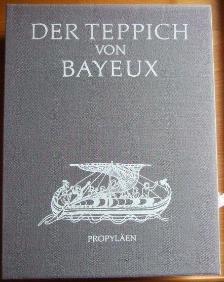 Der Teppich von Bayeux. [Aus d. Engl. übers. von Wolfgang Proll]