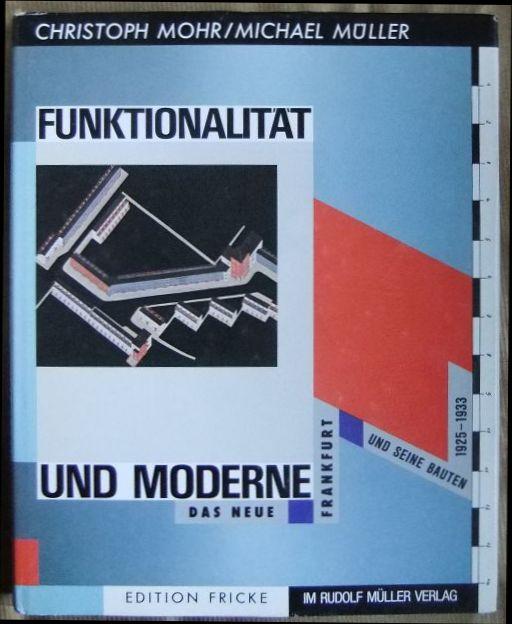 Mohr, Christoph: Funktionalität und Moderne : d. neue Frankfurt u. seine Bauten 1925 - 1933. Michael Müller Orig.-Ausg.