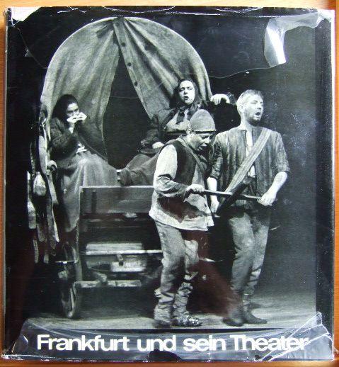 Frankfurt und sein Theater. Im Auftr. d. Städt. Bühnen Frankfurt a.M. hrsg. von. Mitarb.: ... [Fotos: Günther Englert u.a.]