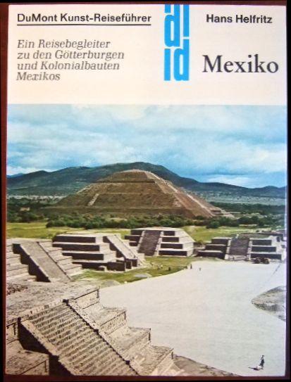 Mexiko : e. Reisebegleiter zu d. Götterburgen u. Kolonialbauten Mexikos. DuMont-Kunst-Reiseführer