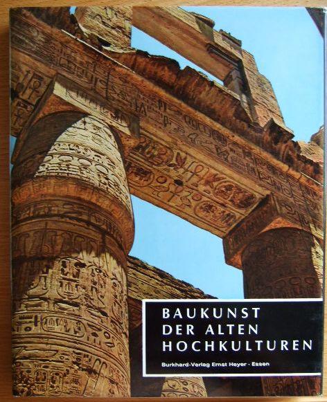 Cichy, Bodo: Baukunst der alten Hochkulturen : Anfänge und erste Blütezeiten der Baukunst. Baukunst der Welt , Bd. III