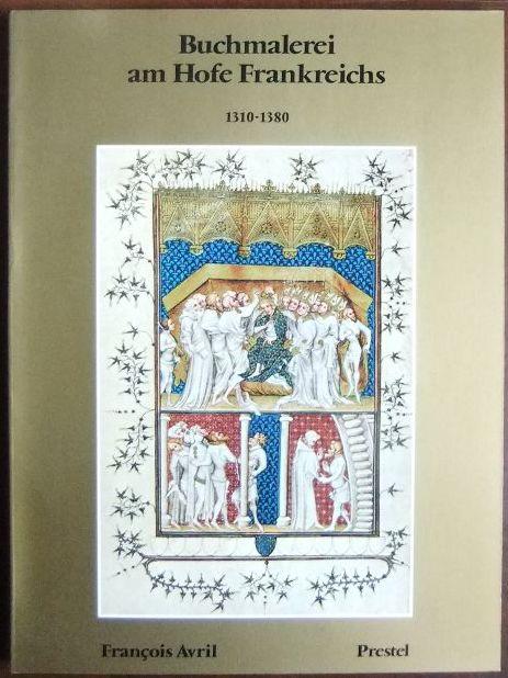 Buchmalerei am Hofe Frankreichs : 1310 - 1380. [Die Übers. aus d. Franz. besorgte Brigitte Sauerländer], Die grossen Handschriften der Welt