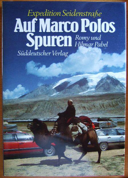 Auf Marco Polos Spuren : Expedition Seidenstrasse. Romy u. Hilmar Pabel