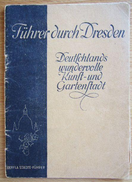 Führer durch Dresden. Deutschlands wundervolle Kunst- und Gartenstadt.