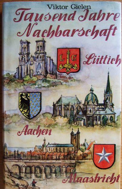 Gielen, Viktor: Tausend Jahre Nachbarschaft : Lüttich, Aachen, Maastricht.