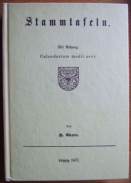 Stammtafeln. Mit Anhang: Calendarium medii aevi. von H. Grote
