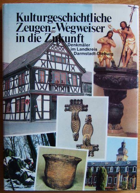 Kulturgeschichtliche Zeugen - Wegweiser in die Zukunft : Denkmäler im Landkreis Darmstadt-Dieburg. [Hrsg.: Der Kreisausschuss d. Landkreises Darmstadt-Dieburg - Wirtschaftsförderung]. ...