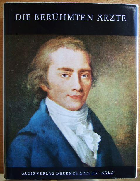 Die berühmten Ärzte. [Hrsg. von u. Hans Schadewaldt unter Mitw. von Erwin Ackerknecht u. a.] 2. dt. Aufl. / [Hrsg. u. wesentl. erw. u. erg. von Hans Schadewaldt.]