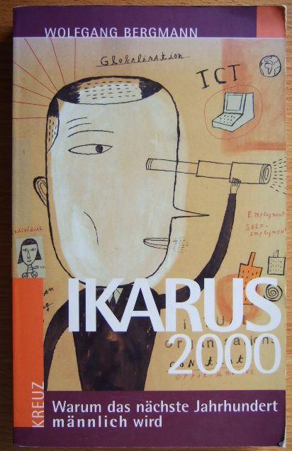 Ikarus 2000 Warum das nächste Jahrhundert männlich wird 5. Aufl.
