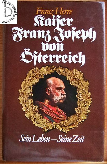 Herre, Franz: Kaiser Franz Joseph von Österreich. Sein Leben - seine Zeit.